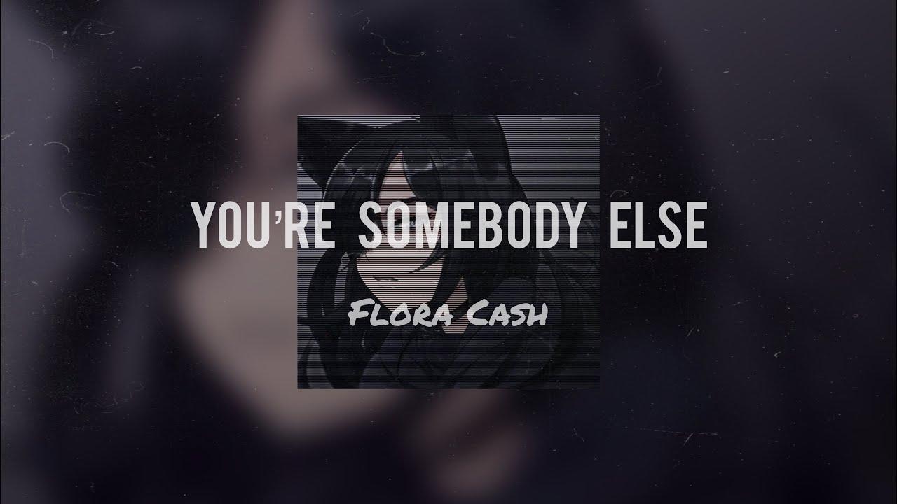 you re somebody else flora cash slowed with lyrics