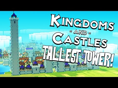 Tallest Tower Ever! - Kingdoms and Castles Gameplay - Kingdoms and Castles Alpha Part 4