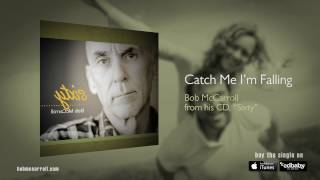 Catch Me I'm Falling - Bob McCarroll, Singer/Songwriter, Acoustic Americana