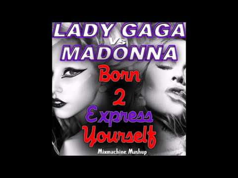 Lady Gaga Vs Madonna - Born This Way To Express Yourself (Mixmachine Mashup)
