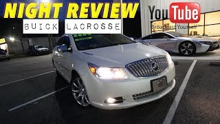 NIGHT REVIEW - The Buick LaCrosse CXL ( American Luxury for $6000 CASH ) In Depth Tour at Nite