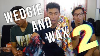 WEDGIE And WAX Challenge 2