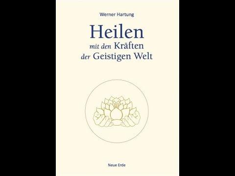 """""""Heilen mit den Kräften der geistigen Welt"""" – Werner Hartung"""