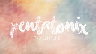 PENTATONIX - VALENTINE (LYRICS)