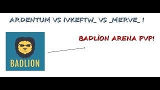 ARDENTUM VS IVKEFTW_ VS _MERVE_ ! | Badlion Arena Pvp (GÜLME KRİZLİ!)