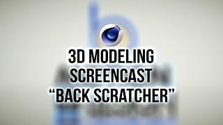 "Cinema 4D Modeling Screencast - Modeling A ""Back Scratcher"""