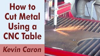 How to Cut Metal Using a CNC Plasma Table - Kevin Caron