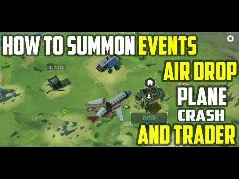 HOW TO SUMMON EVENTS AIR DROP, PLANE CRASH AND TRADER | LAST DAY ON EARTH: SURVIVAL