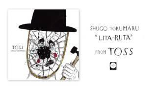 トクマルシューゴ - Lita-Ruta