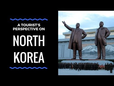 My Visit To North Korea: A Tourist's Perspective