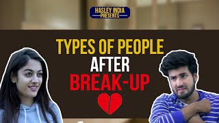 TYPES OF PEOPLE AFTER BREAK UP | Hasley India