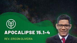 Apocalipse 15.1-4   Rev. Ericon Oliveira   Igreja Presbiteriana do Catolé