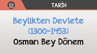 Beylikten Devlete (1300-1453) - Osman Bey Dönemi