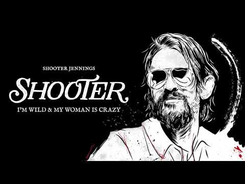 Shooter Jennings - I'm Wild & My Woman Is Crazy (Official Audio)
