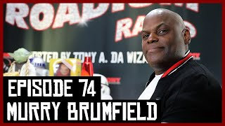 MURRY BRUMFIELD - EPISODE 74 - ROADIUM RADIO - TONY VISION - HOSTED BY TONY A. DA WIZARD