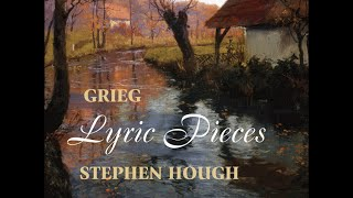Edvard Grieg—Lyric Pieces—Stephen Hough (piano)