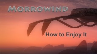 How to Enjoy Morrowind : Without Giving Up : TIPS