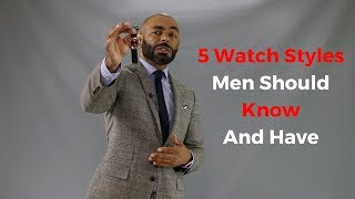 5 Watch Styles Men Should Know And Have