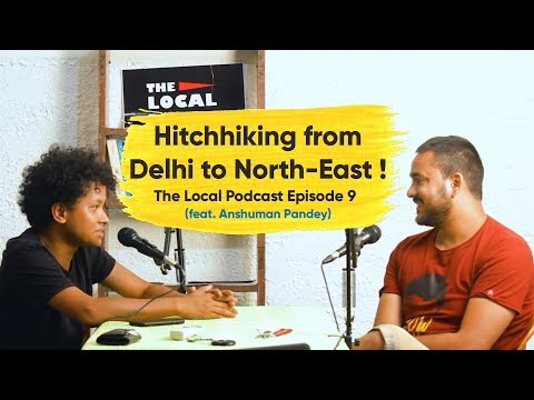 Hitchhiking From Delhi To North-East (Full Episode) | The Local Podcast Ep9