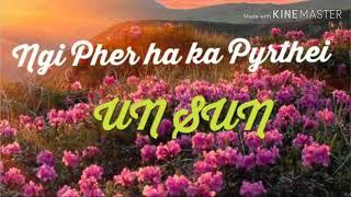 UN SUN (Sohra Man)|Ngi Pher Haka Pyrthei| UN SUN MUSIC GROUP