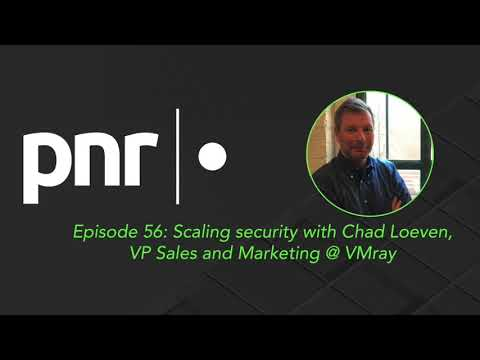 Scaling security with Chad Loeven, VP Sales and Marketing @ VMRay