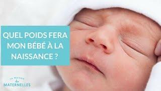 Quel poids fera mon bébé à la naissance ? - La maison des Maternelles #LMDM