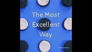 """""""The Most Excellent Way"""" 1 Corinthians 13"""