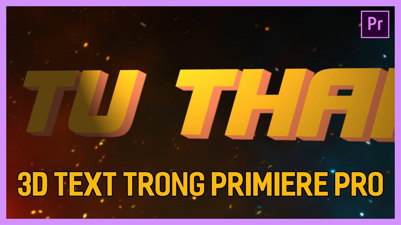 Tạo chữ 3D trong Premiere | Hiệu ứng text trong Adobe Premiere Pro | Tú Thanh Blog