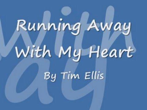 Running Away With My Heart - Tim Ellis (lyrics)
