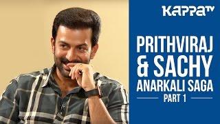 The Anarkali Saga | Prithviraj & Sachy (Part 1) - I Personally - Kappa TV
