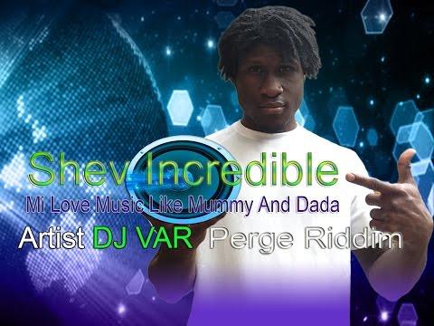 Shev Incredible - Mi Love Music Like Mummy And Dada (C -T SCAN) RIDDIM - Dancehall Music -  JAN 2015