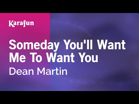 Karaoke Someday You'll Want Me To Want You - Dean Martin *