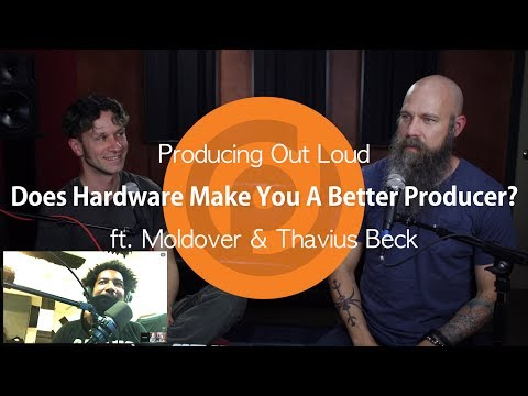 Does Hardware Make You A Better Producer? Producing Out Loud Ep. 12 ft. Moldover & Thavius Beck