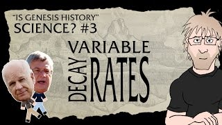 Is Genesis History, Science? Part 3 - Variable Decay Rates