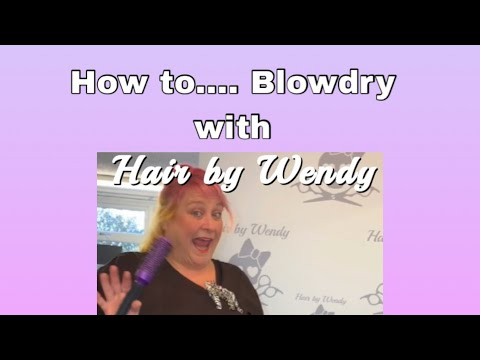 How to... Blowdry, with hair by Wendy