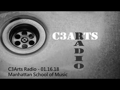 C3Arts Radio   01.16.18 - Manhattan School of Music
