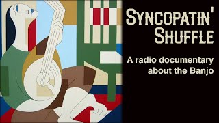 Syncopatin' Shuffle - A radio documentary about the banjo.