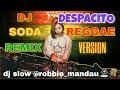 DJ SODA REMIX DESPACITO REGGAE VERSION | SPECIAL HAPPY NEW YEAR 2018 HD