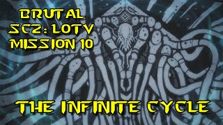 ★[BRUTAL] The Infinite Cycle - Mission 10 - LOTV SC2