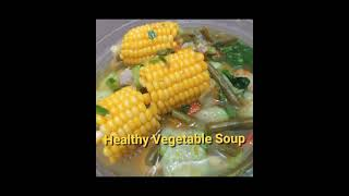 Healthy Vegetable Soup Recipe  Masustansyang Ulam  Lunch to Dinner Meal