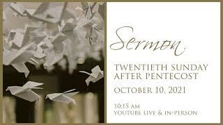 Sermon, 20th Sunday After Pentecost, October 10, 2021