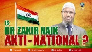 Allegation: IS  DR ZAKIR NAIK ANTI- NATIONAL?
