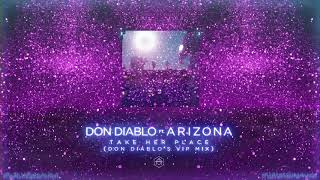 Don Diablo ft. A R I Z O N A - Take Her Place (Don Diablo's VIP Mix)