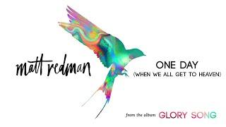 Matt Redman - One Day (When We All Get To Heaven) (Audio)