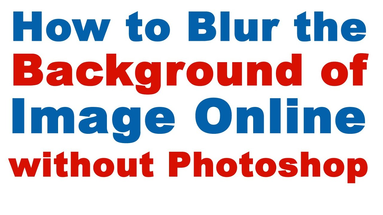 How To Blur The Background Of A Picture Online Without Photoshop