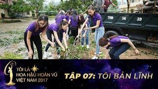 TÔI LÀ  HHHVVN 2017  - TÔI TỰ TIN - TẬP 07