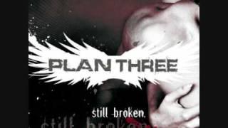 Repeat youtube video Plan Three - Still Broken