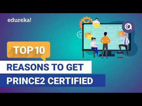 Top 10 Reasons to Get PRINCE2® Certified | Benefits of PRINCE2® | PRINCE2® Training | Edureka
