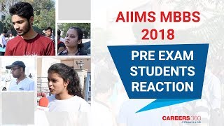 AIIMS MBBS 2018 Student Reactions - Pre Exam | Careers360