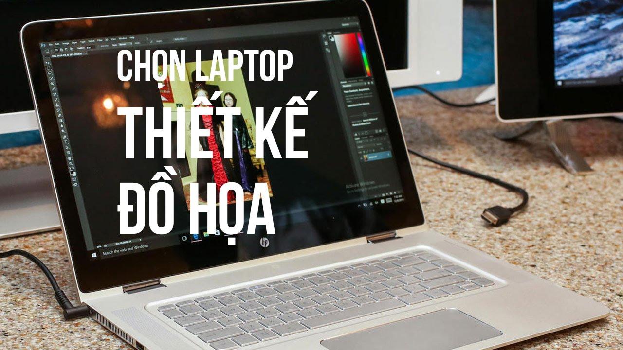 Chọn Laptop cho dân thiết kế đồ họa, kiến trúc, dựng phim, game 3D   Đức Việt